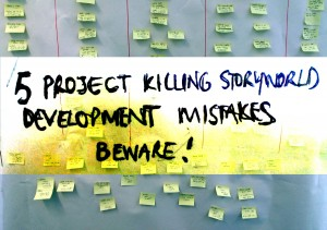 Project Killing Storyworld Development Mistakes